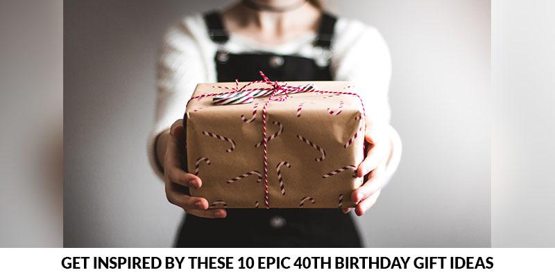 10 Epic 40th birthday gift ideas