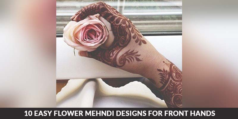 10 Easy Flower /Mehndi Designs for Front Hands