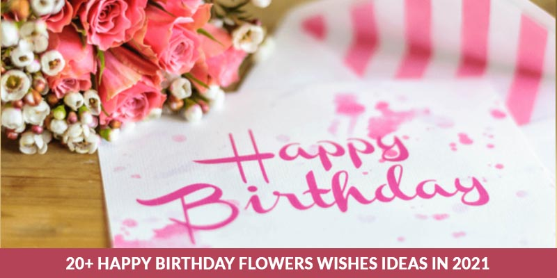 20+ Happy Birthday Flowers Wishes Ideas in 2021