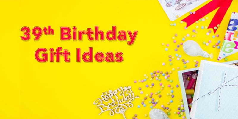 39th Birthday Gift Ideas