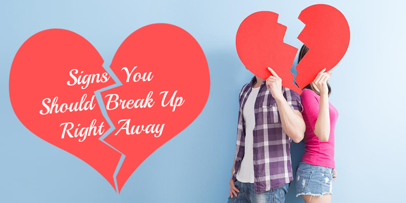 signs you should break up right away