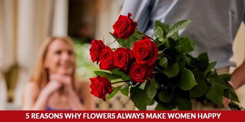 5 Reasons Why Flowers Always Make Women Happy