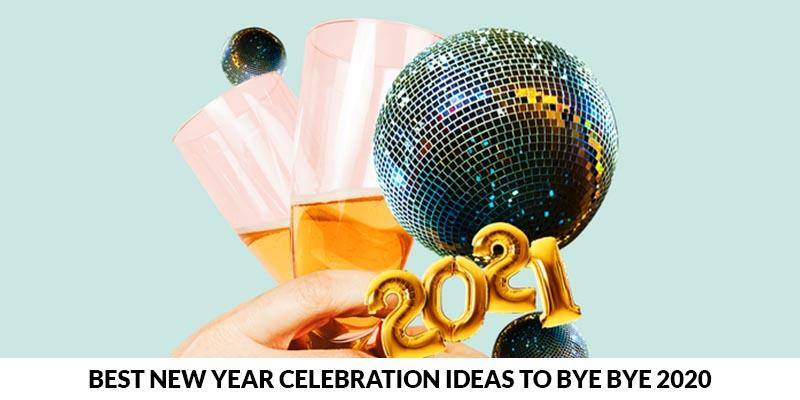 Best New Year Celebration Ideas To Bye Bye 2020
