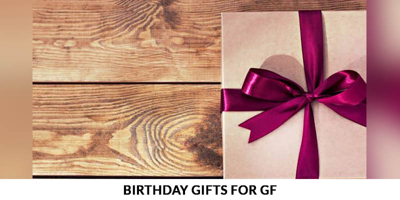 Birthday Gifts for GF