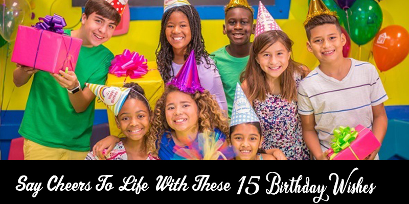 Say Cheers To Life With These 15 Birthday Wishes