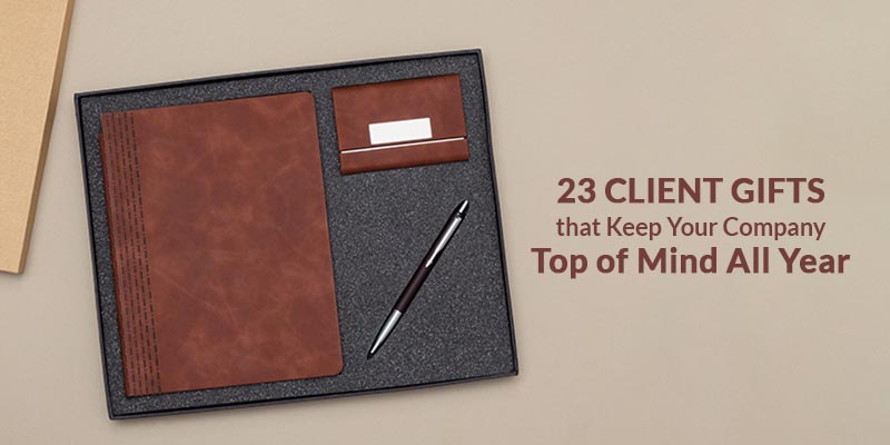 Client Gifts that Keep Your Company Top of Mind