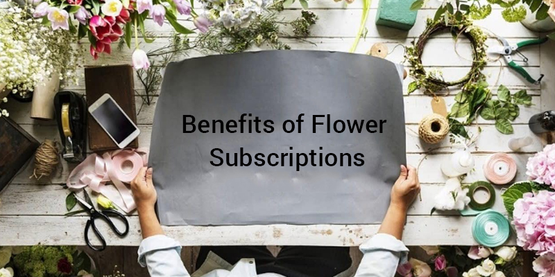 Benefits of Flower Subscriptions