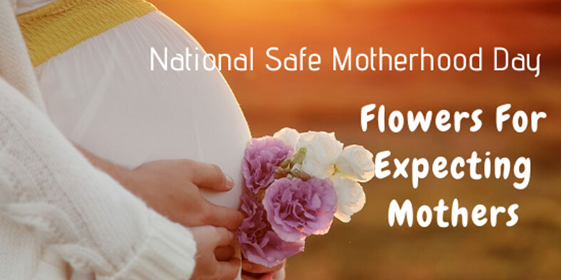 National Safe Motherhood Day and Flowers for Expecting Mothers