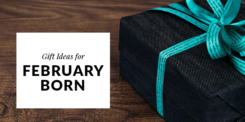 Gifts Idea for a February Borns