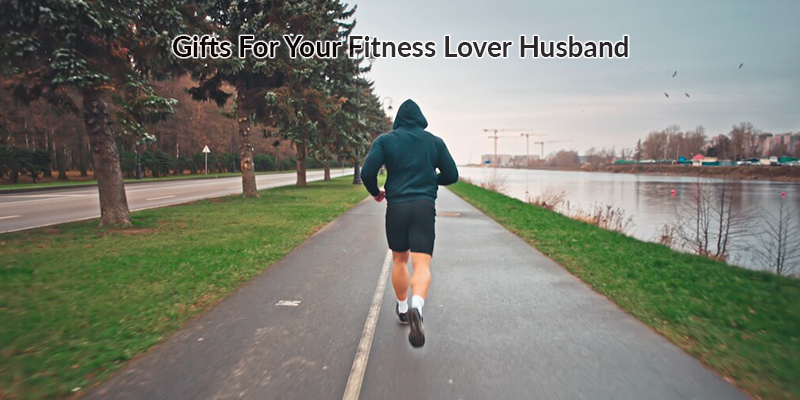 Gifts For Your Fitness Lover Husband
