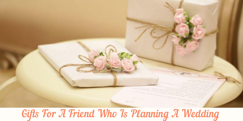 Gifts For Friend Who Is Planning Wedding