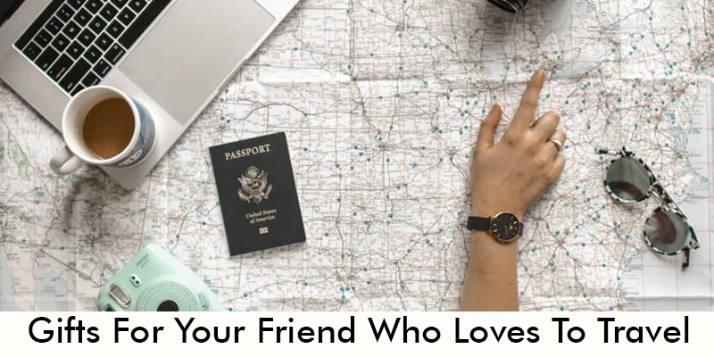 Gifts For Your Friend Who Loves To Travel