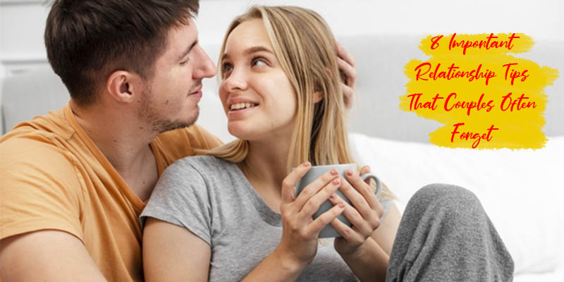 Important Relationship Tips That Couples Often Forget