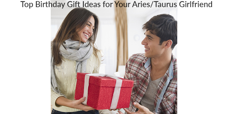 Top Birthday Gift Ideas for Your Aries or Taurus Girlfriend