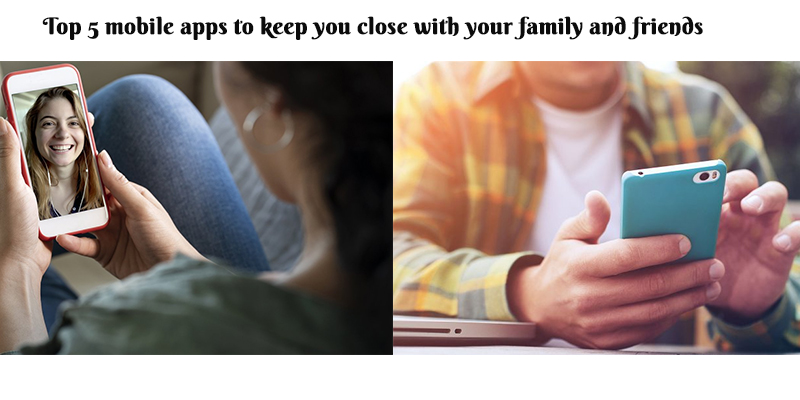 Top 5 mobile Apps to Connect with your Family and Friends