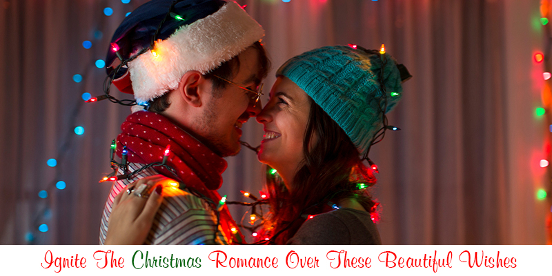 Ignite The Christmas Romance Over These Beautiful Wishes