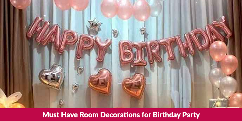 Must Have Room Decorations for Birthday Party