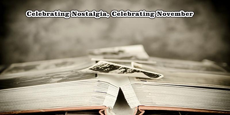 celebrating nostalgia, celebrating November