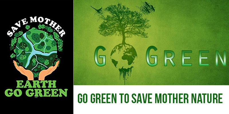 Go Green To Save Mother Nature