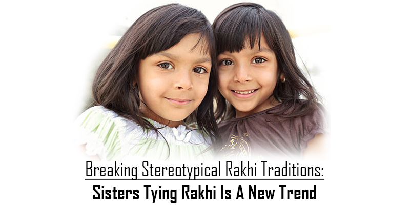 Breaking Stereotypical Rakhi Traditions