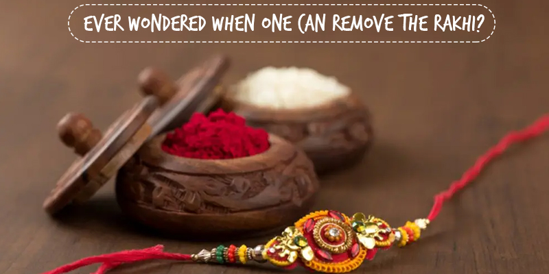 Ever Wondered When One Can Remove The Rakhi
