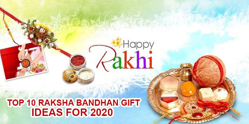 Top 10 Raksha Bandhan Gift Ideas for 2020