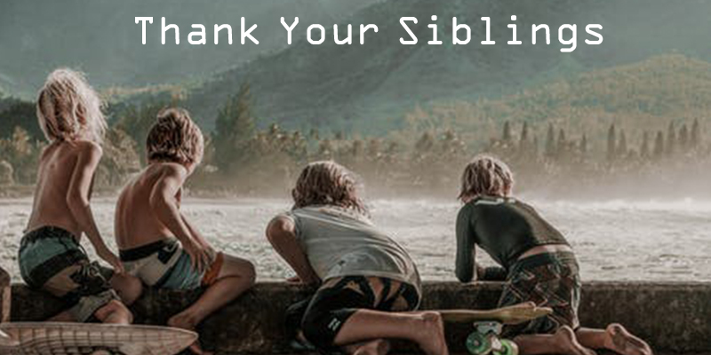 Reasons to Thank Your Siblings