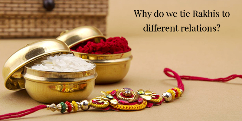 Why do we Tie Rakhis to Different Relations