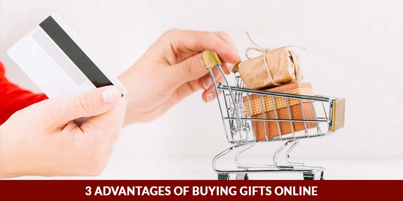 3 Advantages of Buying Gifts Online