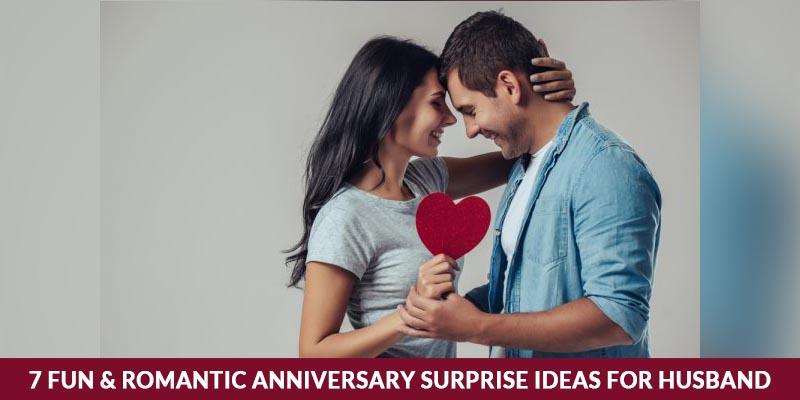 7 Fun & Romantic Anniversary Surprise Ideas For Husband