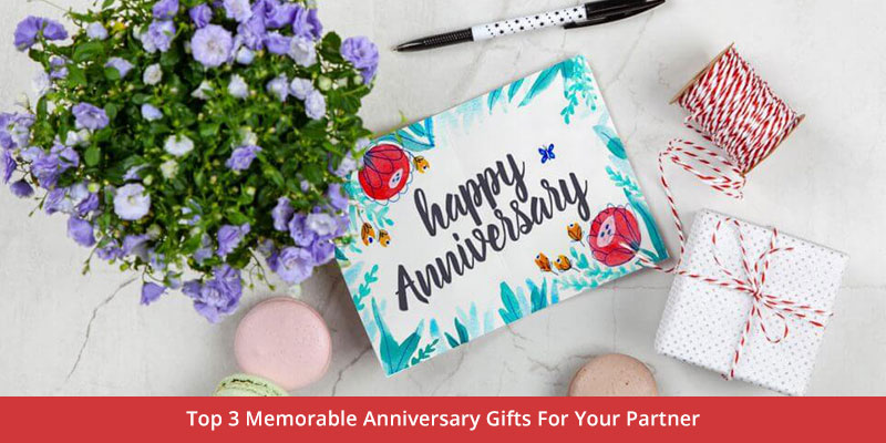 Memorable Anniversary Gifts For Your Partner