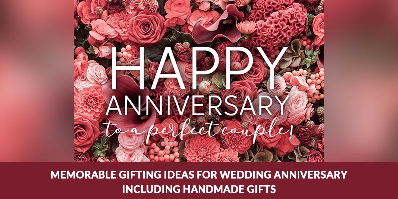 Memorable Gifting Ideas For Wedding Anniversary Including Handmade Gifts