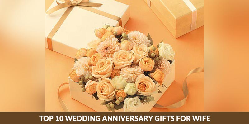 Top 10 Wedding Anniversary Gifts For Wife