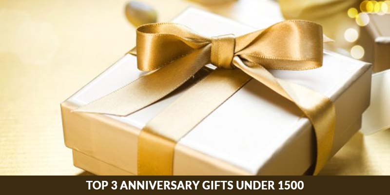 Top 3 Anniversary Gifts Under 1500
