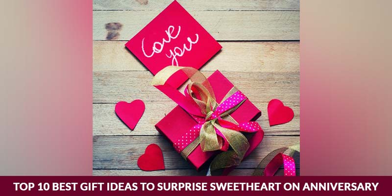 Gift Ideas to Surprise Sweetheart On Anniversary