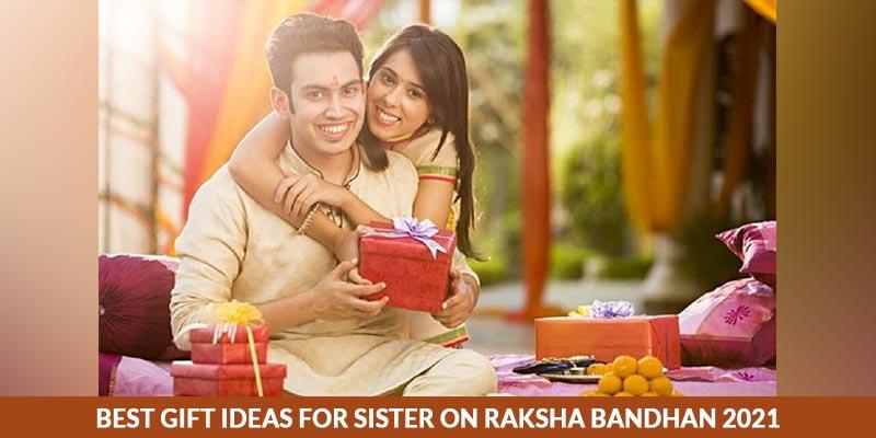 Best Gift Ideas For Sister On Raksha Bandhan 2021