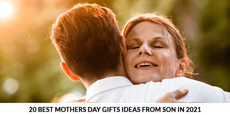 20 Best Mothers Day Gifts ideas from Son in 2021