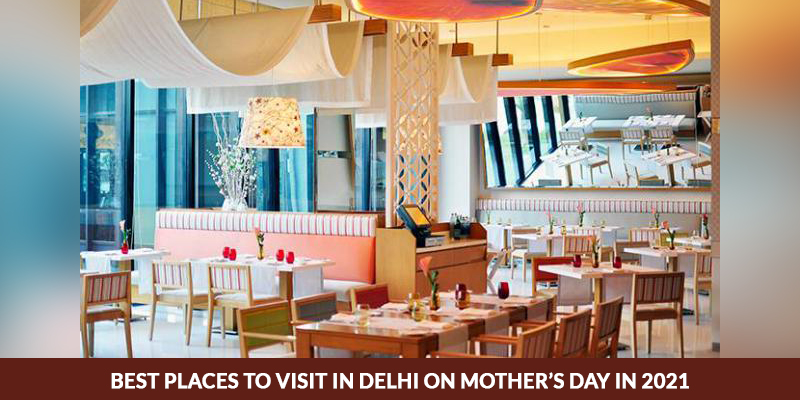 Best Places To Visit In Delhi On Mothers Day In 2021