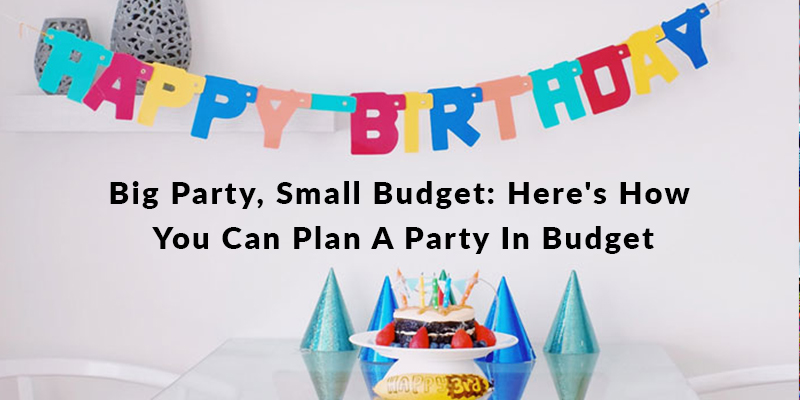 Big Party, Small Budget - Here's How You Can Plan A Party In Budget