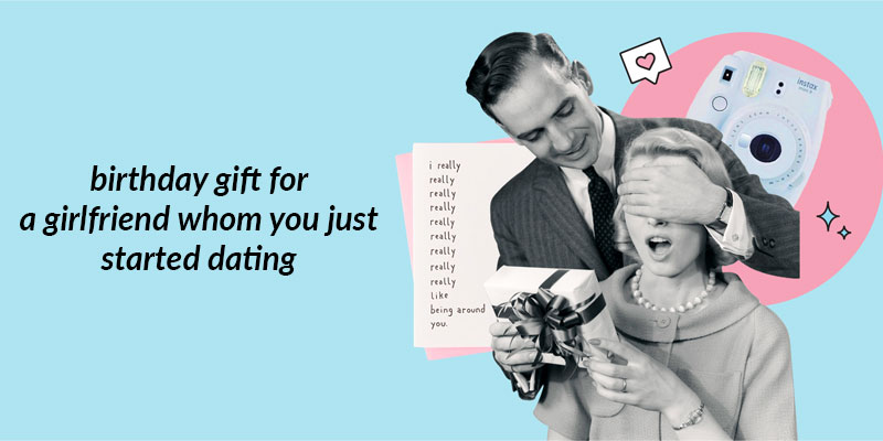 Birthday Gift for Girl whom you just Started Dating