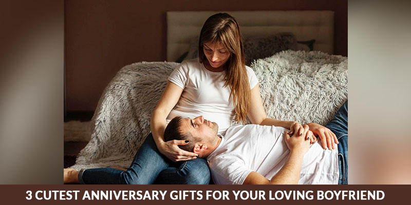 3 Cutest Anniversary Gifts For Your Loving Boyfriend