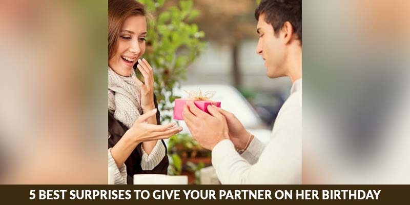 5 Best surprises to Give your Partner on her Birthday