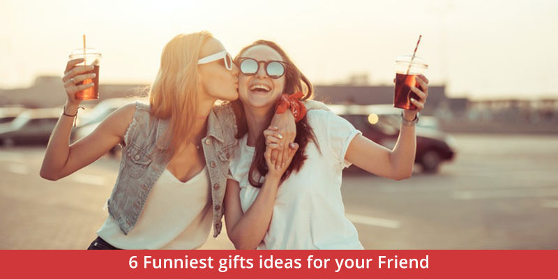 6 Funniest birthday gifts ideas for your Friend