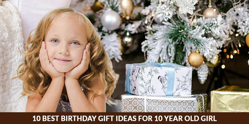 10 Best Birthday Gift Ideas for 10 Year Old Girl