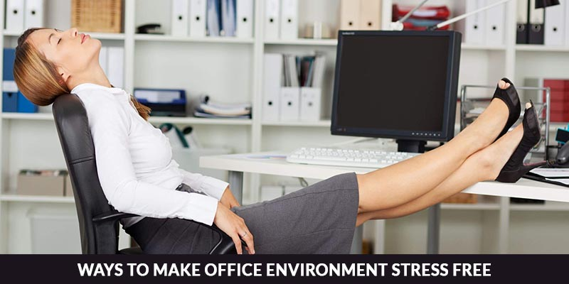 Ways To Make Office Environment Stress Free