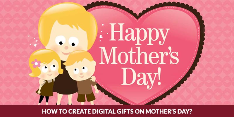 How To Create Digital Gifts on Mothers Day