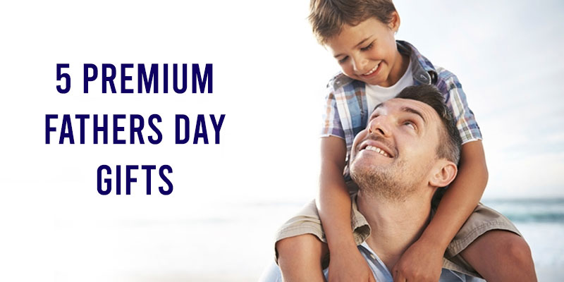 Premium Fathers Day Gifts