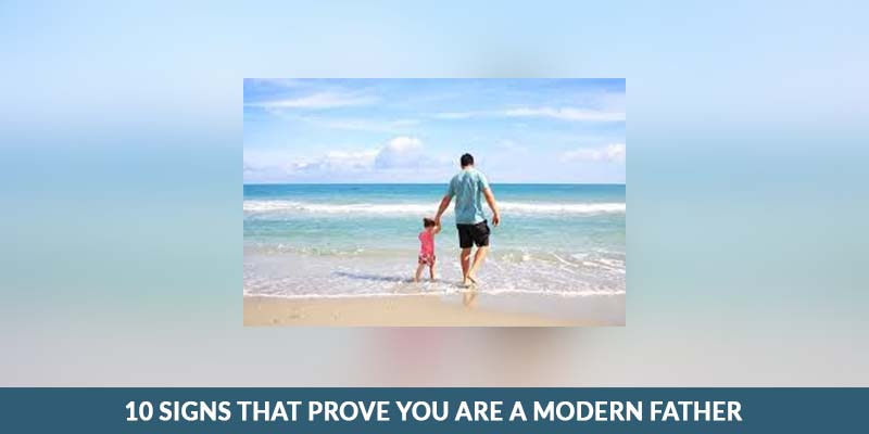 Signs That Prove You Are A Modern Father