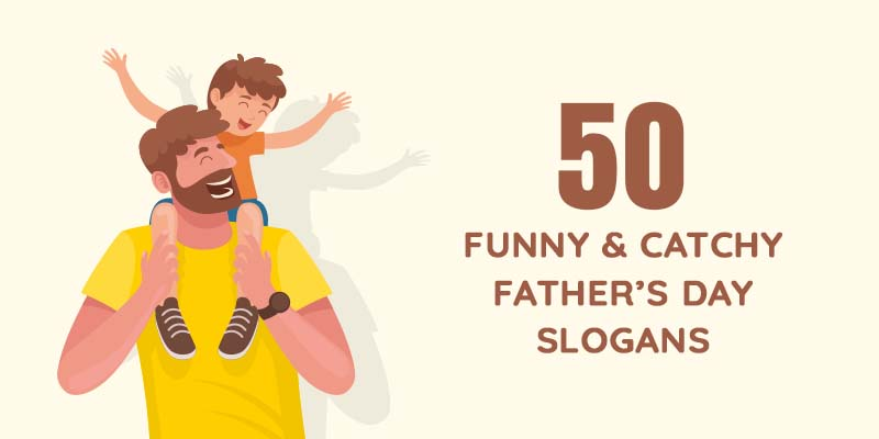 50 Funny & Catchy Father's Day Slogans