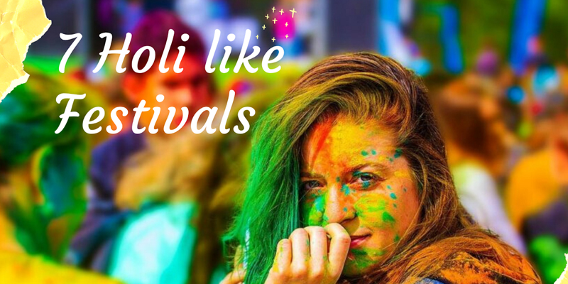 7 festivals celebrated in other parts of the world are similar to Holi